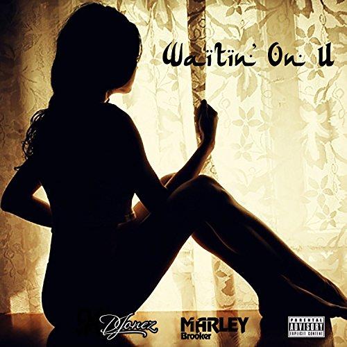 Waitin' on U [Explicit]