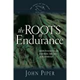 The Roots of Endurance (Paperback Edition): Invincible Perseverance in the Lives of John Newton, Charles Simeon, and William Wilberforce (Swans Are Not Silent)