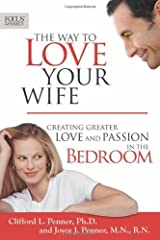 The Way to Love Your Wife: Creating Greater Love and Passion in the Bedroom (Focus on the Family Books) Paperback