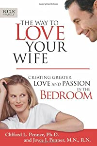 The Way to Love Your Wife: Creating Greater Love and Passion in the Bedroom (Focus on the Family Books)