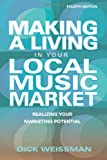 Making a Living in Your Local Music Market, Dick Weissman, 1423484509