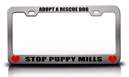 ADOPT A RESCUE DOG STOP PUPPY MILLS Animals Pets Pet Steel Metal License  Plate Frame Ch# 45