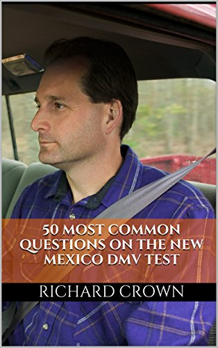 Pass Your New Mexico DMV Test Guaranteed! 50 Real Test Questions! New Mexico DMV Practice Test Questions