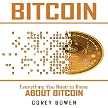 Bitcoin: Everything You Need to Know About Bitcoin: Cryptocurrency, Bitcoin, Blockchain, Ethereum, Book 3 Audiobook by Corey Bowen Narrated by Andy Dickson