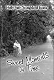 Sweet Moments in Time, Holly Faith Youngblood Evans, 1606102451