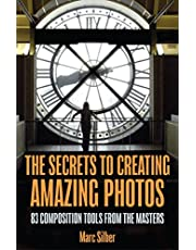 The Secrets to Creating Amazing Photos: (Photography Book)