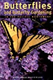 Butterflies and Butterfly Gardening in the Pacific Northwest, Mary Kate Woodward, 1552857077