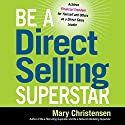 Be a Direct Selling Superstar: Achieve Financial Freedom for Yourself and Others as a Direct Sales Leader Audiobook by Mary Christensen Narrated by Lesley Parkin