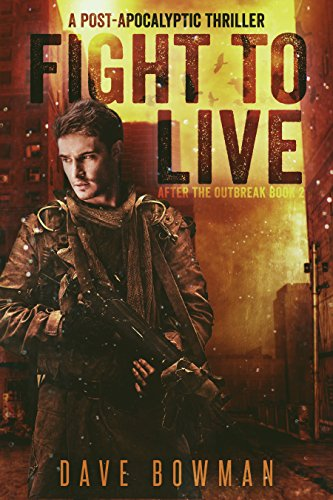 Fight to Live: A Post-Apocalyptic Thriller (After the Outbreak Book 2) by [Bowman, Dave]