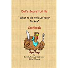 Dot's Secret Little What to do with Leftover Turkey Cookbook