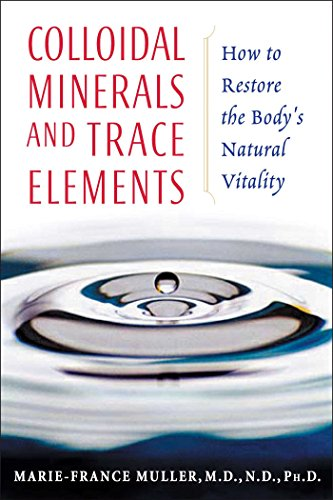 Colloidal Minerals and Trace Elements: How to Restore the Body's Natural Vitality by [Muller M.D. N.D. Ph.D., Marie-France]