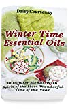 Winter Time Essential Oils: 30 Diffuser Blends with Spirit of the Most Wonderful Time of the Year: (Essential Oils For Men, Young Living Essential Oils Guide)