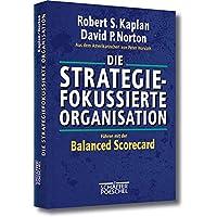 Die strategiefokussierte Organisation: Führen mit der Balanced Scorecard