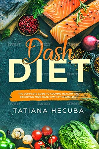 DASH DIET: the complete guide to cooking healthy and improving your health with the dash diet
