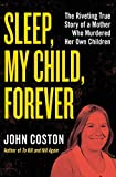 img - for Sleep, My Child, Forever: The Riveting True Story of a Mother Who Murdered Her Own Children book / textbook / text book