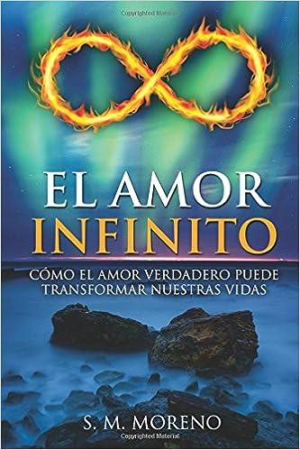 El amor infinito: Cómo el amor verdadero puede transformar nuestras vidas: Amazon.es: S. M. Moreno: Libros