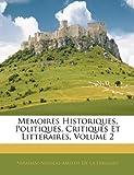 Memoires Historiques, Politiques, Critiques et Litteraires, Abraham-Nicolas Amelot De La Houssaie, 1145190952