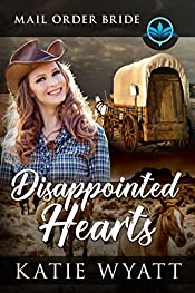 Disappointed Hearts: Clean and Wholesome (Historical Mail Order Bride of The Wild West Book 2)