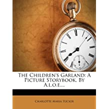 The Children's Garland: A Picture Storybook, by A.L.O.E....