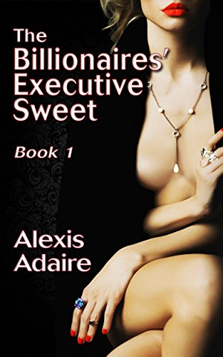 The Billionaires' Executive Sweet, Book 1: (Alpha Billionaire Romance) (The Man With The Twisted Lip Setting)