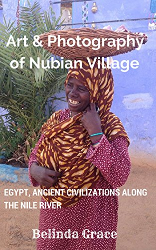 Art & Photography of Nubian Village: Egypt, ancient civilizations along the Nile River