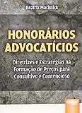 Honorários Advocatícios: Diretrizes e Estratégias na Formação de Preços para Consultivo e Contencioso