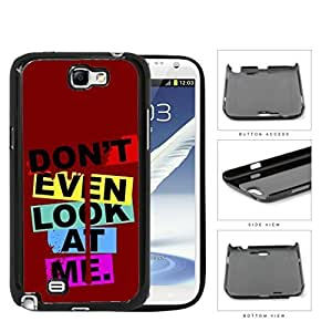 Don't Even Look At Me Cutout Quote Hard Plastic Snap On Cell Phone Case Samsung Galaxy Note 2 II N7100
