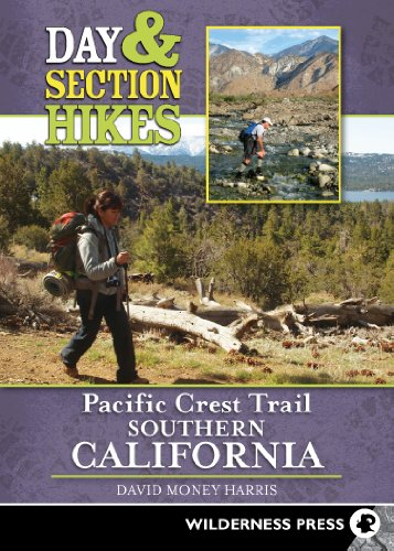 Day and Section Hikes Pacific Crest Trail: Southern California (Trail Money)