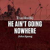 He Ain't Going Nowhere | John Spong