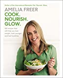 Cook. Nourish. Glow.: 120 Recipes That Will Help