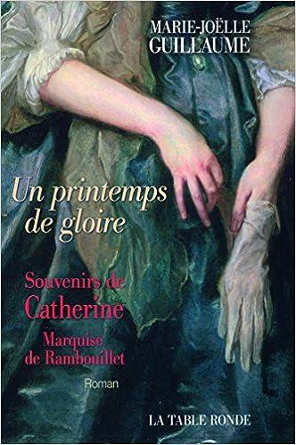Télécharger en ligne Un printemps de gloire: Souvenirs de Catherine, marquise de Rambouillet pdf