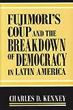 Fujimori's Coup and the Breakdown of Democracy in Latin America 9780268031725