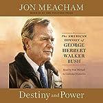 Destiny and Power: The American Odyssey of George Herbert Walker Bush | Jon Meacham