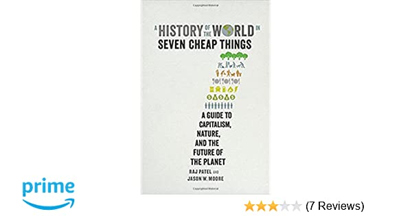 A history of the world in seven cheap things a guide to capitalism a history of the world in seven cheap things a guide to capitalism nature and the future of the planet raj patel jason w moore 9780520293137 fandeluxe Images