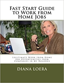 Fast Start Guide to Work from Home Jobs: Legitimate Work from Home Job  Opportunities from Companies in My Rolodex: Diana Loera: 9780692374962:  Amazon.com: ...