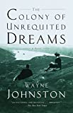The Colony of Unrequited Dreams: A Novel by  Wayne Johnston in stock, buy online here