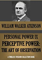 PERSONAL POWER IX. PERCEPTIVE POWER: The Art of Observation (Timeless Wisdom Collection Book 138)