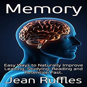 Memory: Easy Ways to Naturally Improve Learning, Studying, Reading and Retention Fast Audiobook