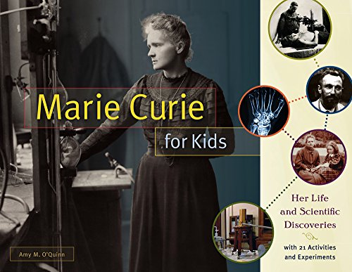 Marie Curie for Kids: Her Life and Scientific Discoveries, with 21 Activities and Experiments (For Kids series)