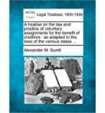 img - for A Treatise on the Law and Practice of Voluntary Assignments for the Benefit of Creditors: As Adapted to the Laws of the Various States ... (Paperback) - Common book / textbook / text book