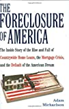 img - for The Foreclosure of America: The Inside Story of the Rise and Fall of Countrywide Home Loans, the Mortgage Crisis, and the Default of the American Dream book / textbook / text book