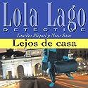 Lejos de casa [Far from Home]: Lola Lago, detective Hörbuch von Lourdes Miquel, Neus Sans Gesprochen von: uncredited