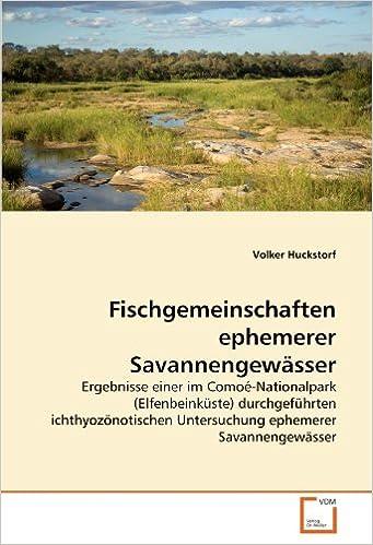 Fischgemeinschaften ephemerer Savannengewässer: Ergebnisse einer im Comoé-Nationalpark (Elfenbeinküste) durchgeführten ichthyozönotischen Untersuchung ephemerer Savannengewässer