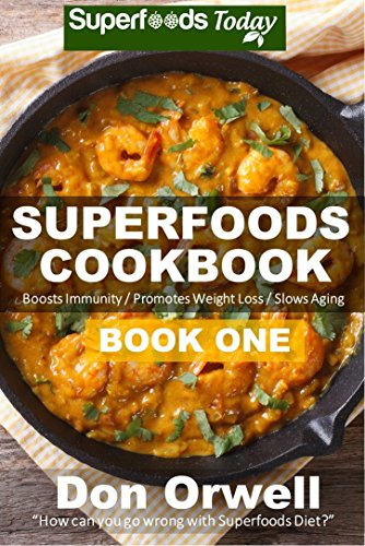 Superfoods Cookbook: Over 95 Quick & Easy Gluten Free Low Cholesterol Whole Foods Recipes full of Antioxidants & Phytochemicals (Natural Weight Loss Transformation Book 29) by Don Orwell