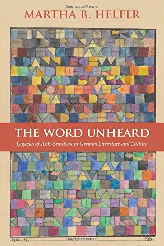 The Word Unheard: Legacies of Anti-Semitism in German Literature and Culture pdf