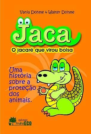 Amazon.com: Jaca, o jacaré que virou bolsa (Mini Eco Livro 1) (Portuguese Edition) eBook: Vania