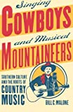 Singing Cowboys and Musical Mountaineers, Bill C. Malone, 0820325511