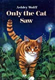 Only the Cat Saw, Ashley Wolff, 0399216987