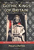 Gothic Kings of Britain, Philip J. Potter, 0786440384