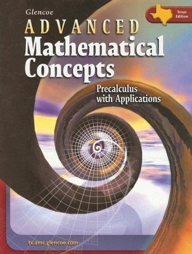 Advanced Mathematical Concepts: Precalculus With Applications, Texas Edition (June 30, 2007) Hardcover (Glencoe Advanced Mathematical Concepts Precalculus With Applications)